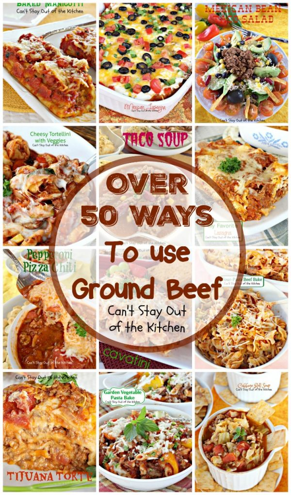 Over 50 Ways To use Ground Beef | Can't Stay Out of the Kitchen | fabulous ways to use #groundbeef including #casseroles #Tex-Mex #pasta #salads #chili #Meatballs & #appetizers