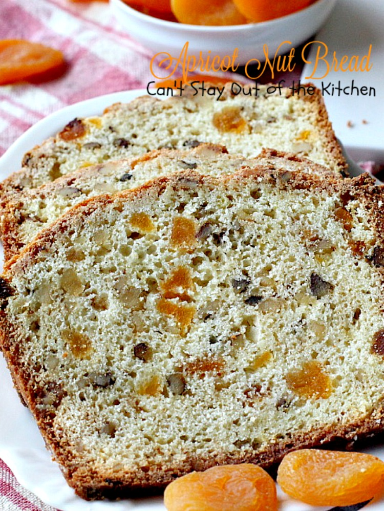 Apricot Nut Bread | Can't Stay Out of the Kitchen