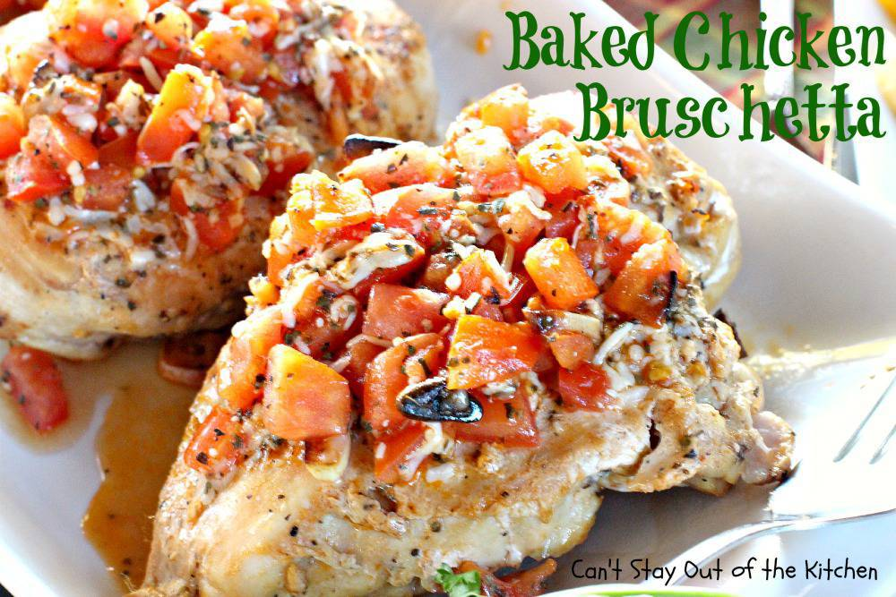 ... Baked Chicken Bruschetta. It's a very healthy recipe–especially if