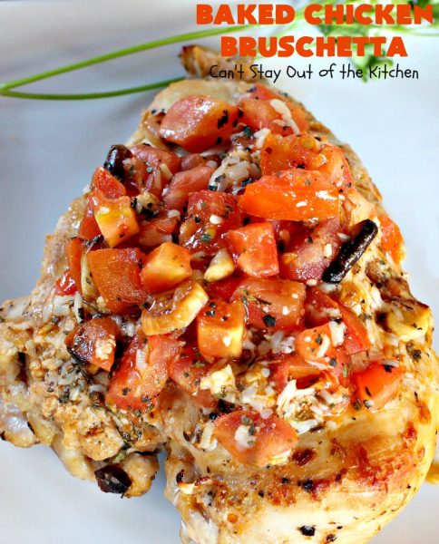 Baked Chicken Bruschetta | Can't Stay Out of the Kitchen | this amazing #chicken dish has the mouthwatering flavors of #bruschetta topping. It's really easy & superb for family, company or #holiday dinners like #Easter. #glutenfree #mozzarella