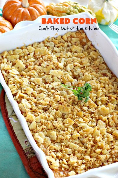 Baked Corn | Can't Stay Out of the Kitchen | This is one of our favorite #corn #casserole recipes. It's terrific for company dinners, #Thanksgiving or #Christmas. #cheese