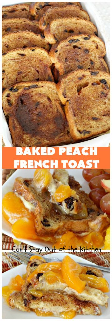 Baked Peach French Toast | Can't Stay Out of the Kitchen | this is a spectacular #FrenchToast #breakfast entree especially for #holidays like #Thanksgiving or #Christmas. It's great for company breakfasts too. It's made with #PeachPieFilling & #CinnamonRaisinBread. #Peaches #PeachFrenchToast #BakedPeachFrenchToast