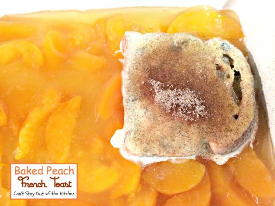 Baked Peach French Toast | Can't Stay Out of the Kitchen | spectacular #Frenchtoast #breakfast using #peachpiefilling and #cinnamon #raisinbread.