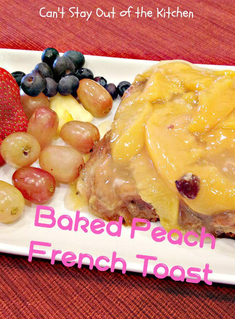 Baked Peach French Toast - Can't Stay Out of the Kitchen