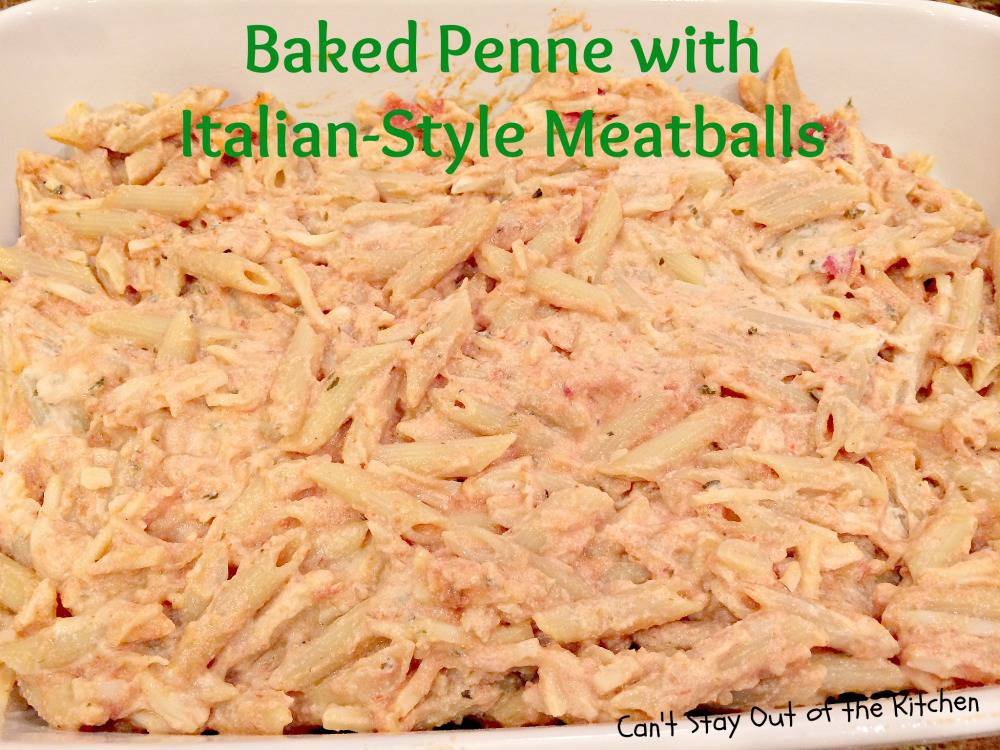 Baked Penne with Italian-Style Meatballs - Can't Stay Out of the ...