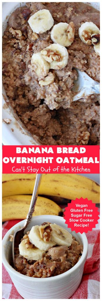 Banana Bread Overnight Oatmeal | Can't Stay Out of the Kitchen | get a dose of #BananaBread in every bite of this amazing #oatmeal. Steel-cut oats slow cook in the #crockpot overnight making them creamy & delicious. This #recipe includes #bananas, #dates #walnuts & #cinnamon. #Vegan #GlutenFree #SugarFree #SlowCooker #healthy #breakfast #HolidayBreakfast #OvernightOatmeal #HealthyBreakfast #BananaBreadOvernightOatmeal