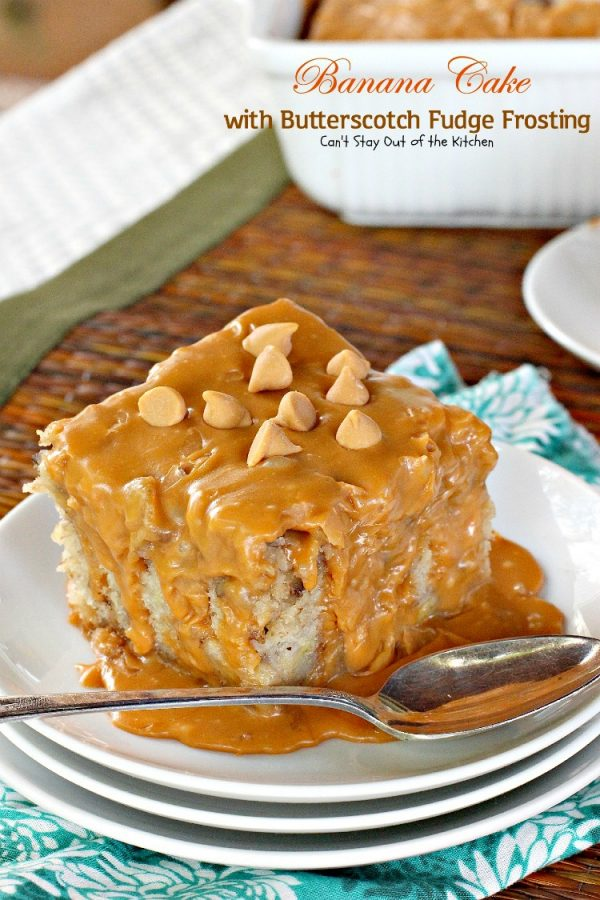 Banana Cake with Butterscotch Fudge Frosting   Can't Stay Out of the Kitchen