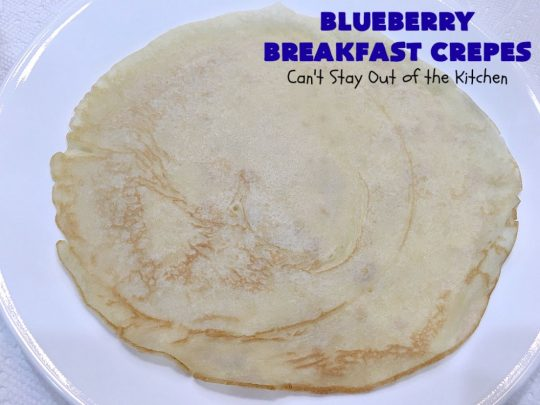 Blueberry Breakfast Crêpes | Can't Stay Out of the Kitchen | these luscious crêpes are rich, decadent & divine! They make one terrific #holiday #breakfast. Every bite will have you drooling. #HolidayBreakfast #blueberries #BlueberryBreakfastCrêpes