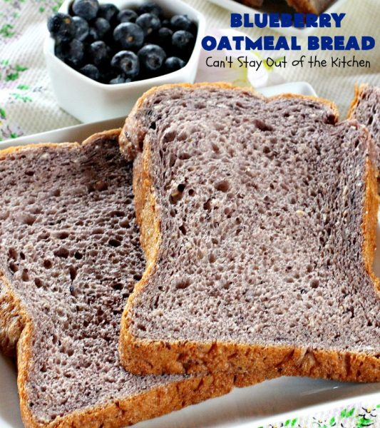 Blueberry Oatmeal Bread | Can't Stay Out of the Kitchen | this is a fantastic #YeastBread for the #breadmaker! This light and fluffy #BlueberryBread is not dense and heavy like many sweet #bread #recipes. It can be ready to bake in about 5 minutes! Terrific for #breakfast or as a #DinnerBread since it's not overly sweet. #BlueberryOatmealBread #Oatmeal #blueberries