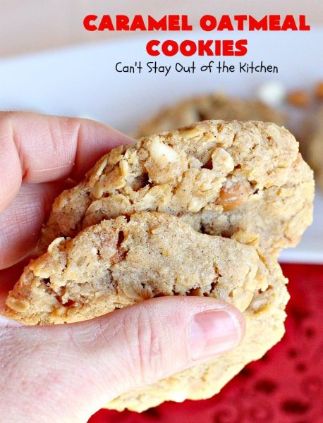 Caramel Oatmeal Cookies | Can't Stay Out of the Kitchen | these fantastic #oatmealcookies contain #caramel bits & vanilla chips adding scrumptious flavors to an old favorite. They're terrific for #holiday baking and #Christmas #cookie exchanges. #dessert