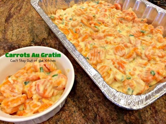Carrots Au Gratin | Can't Stay Out of the Kitchen | one of our favorite #holiday #casseroles. Perfect for #FathersDay. #carrots