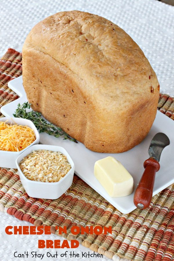 Cheese 'N Onion Bread | Can't Stay Out of the Kitchen | this savory #HomemadeBread is delightful for dinner. It's made with #CheddarCheese & dehydrated onions. It's so easy since it's made in the #breadmaker. #bread #BreadmakerBread #CheeseNOnionBread