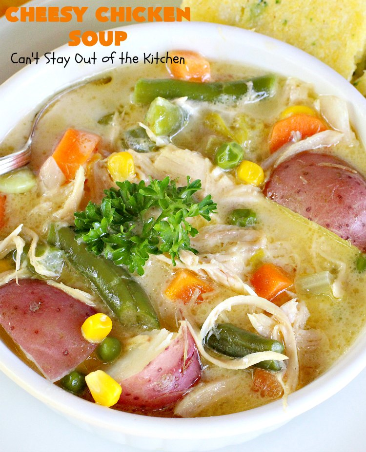 Cheesy Chicken Soup | Can't Stay Out of the Kitchen | this is one of our favorite #chicken #soup recipes. It's loaded with #chicken #potatoes #veggies & #cheese. It's terrific #fall comfort food.