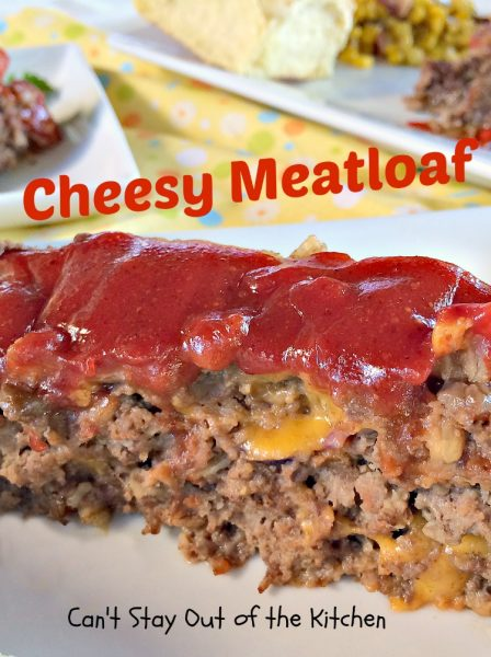 Cheesy Meatloaf | Can't Stay Out of the Kitchen