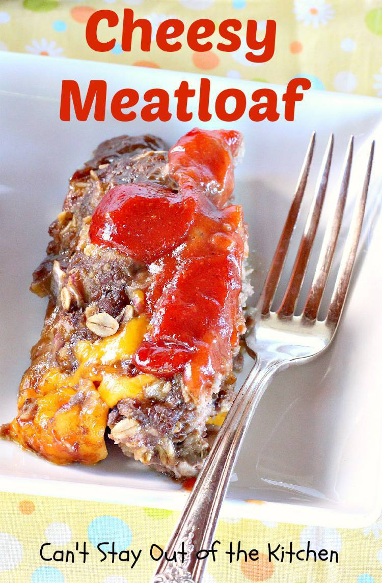 Cheesy Meatloaf - Can't Stay Out of the Kitchen