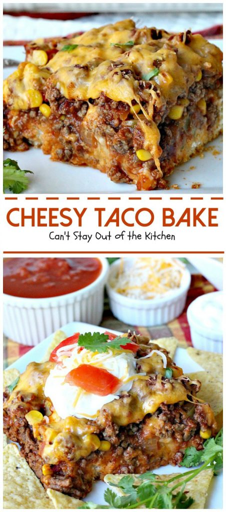 Cheesy Taco Bake | Can't Stay Out of the Kitchen