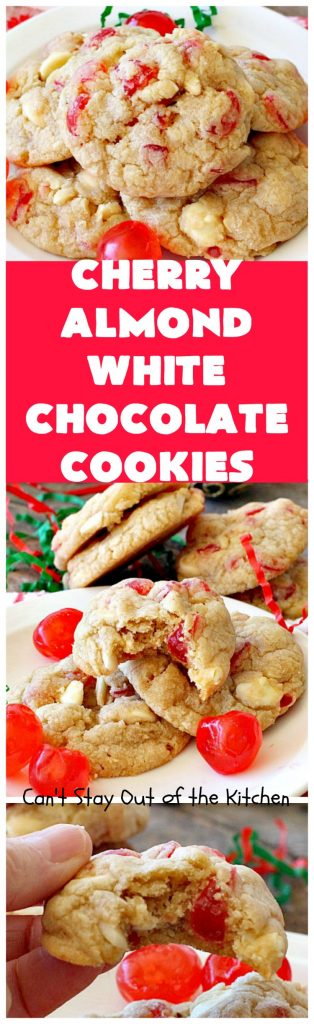 Cherry Almond White Chocolate Cookies | Can't Stay Out of the Kitchen