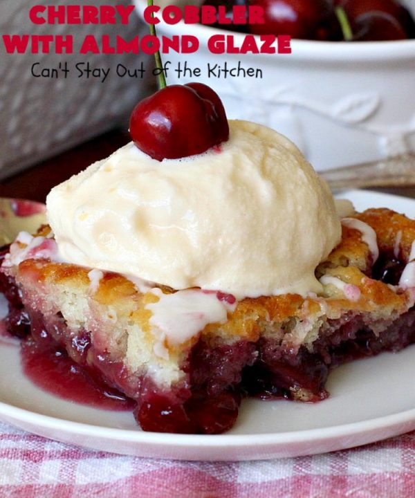 Cherry Cobbler with Almond Glaze   Can't Stay Out of the Kitchen   This lovely #dessert is actually assembled in layers that you don't stir together. It's terrific for #summer #holidays, backyard BBQs & potlucks while #FreshCherries are still in season. #cherries #CherryCobbler #cobbler #CherryDessert #CherryCobblerWithAlmondGlaze #Canbassador #NWCherries #NorthWestCherryGrowers #FavoriteCherryCobbler