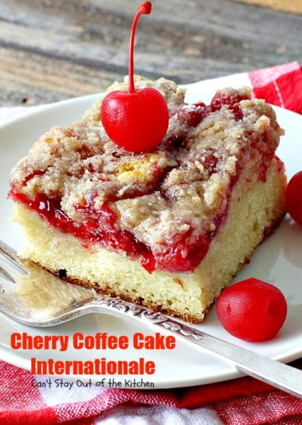 Cherry Coffee Cake Internationale | Can't Stay Out of the Kitchen | this is one of our favorite #coffeecakes. Great #breakfast treat for #MemorialDay, #Father'sDay or any other #holiday. #cherries