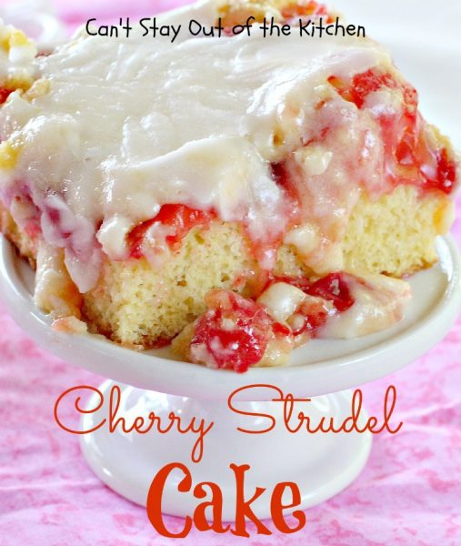 Cherry Strudel Cake | Can't Stay Out of the Kitchen