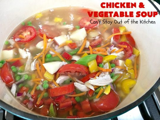 Chicken and Vegetable Soup | Can't Stay Out of the Kitchen | this delicious #soup is is terrific comfort food for cold, winter nights. It's #healthy, #LowCalorie #DairyFree & #GlutenFree. #chicken #corn #peas #carrots #tomatoes #ChickenAndVegetableSoup