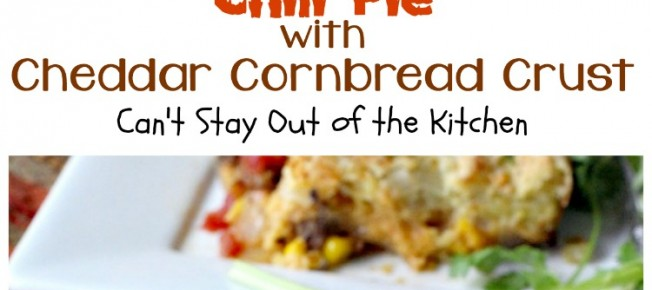 Chili Pie with Cheddar Cornbread Crust | Can't Stay Out of the Kitchen ...
