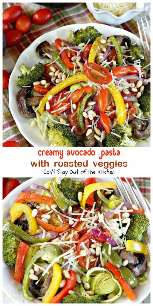 Creamy Avocado Pasta with Roasted Veggies | Can't Stay Out of the Kitchen
