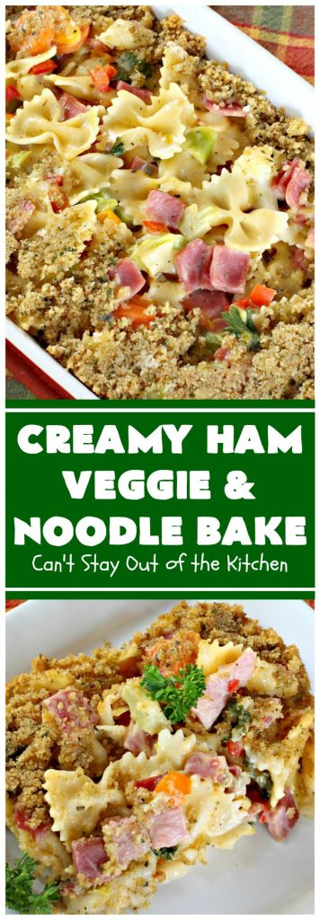 Creamy Ham, Veggie and Noodle Bake | Can't Stay Out of the Kitchen
