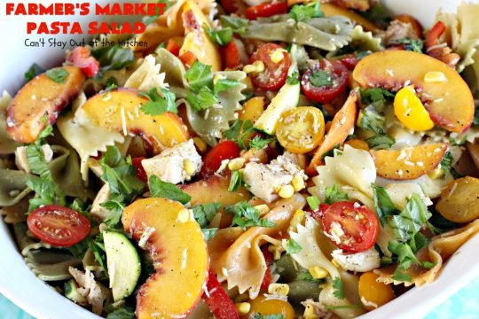 Farmer's Market Pasta Salad | Can't Stay Out of the Kitchen | this amazing #pasta #salad includes #chicken, #peaches, fresh #corn, #tomatoes and bow-tie #pasta. It's topped with a wonderful homemade #vinaigrette. One of the best salads we've ever eaten!