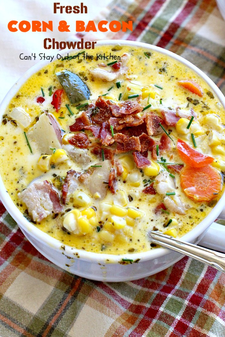 Fresh Corn and Bacon Chowder - Can't Stay Out of the Kitchen