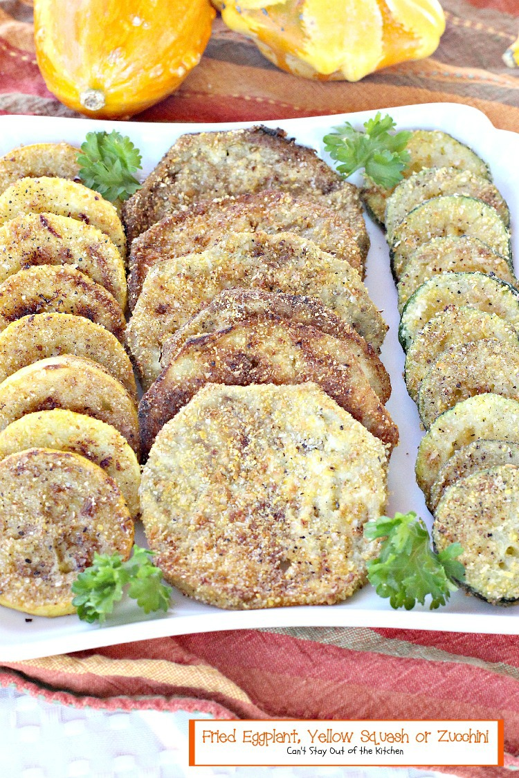 Fried Eggplant, Yellow Squash or Zucchini | Can't Stay Out of the ...