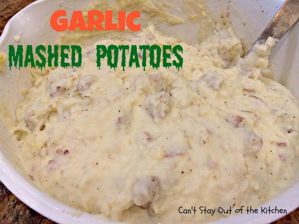 Garlic Mashed Potatoes - Can't Stay Out of the Kitchen