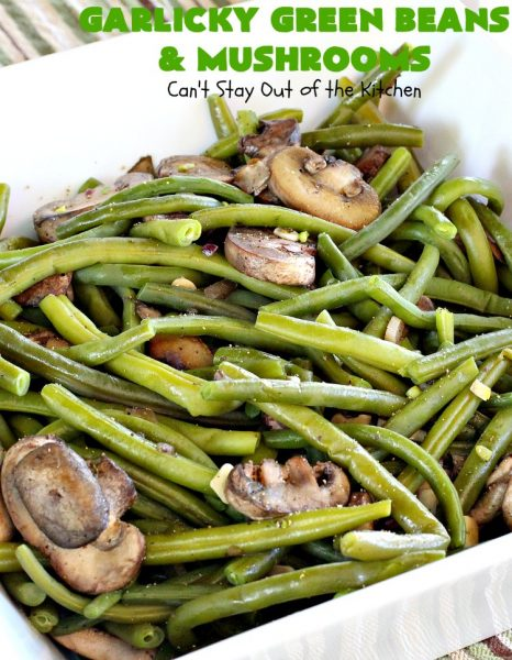 Garlicky Green Beans and Mushrooms | Can't Stay Out of the Kitchen | this super easy #greenbeans #recipe is perfect for #holidays like #Thanksgiving or #Christmas. It's #healthy, #glutenfree, #Vegan, #lowcalorie & #cleaneating. #veggie #mushrooms