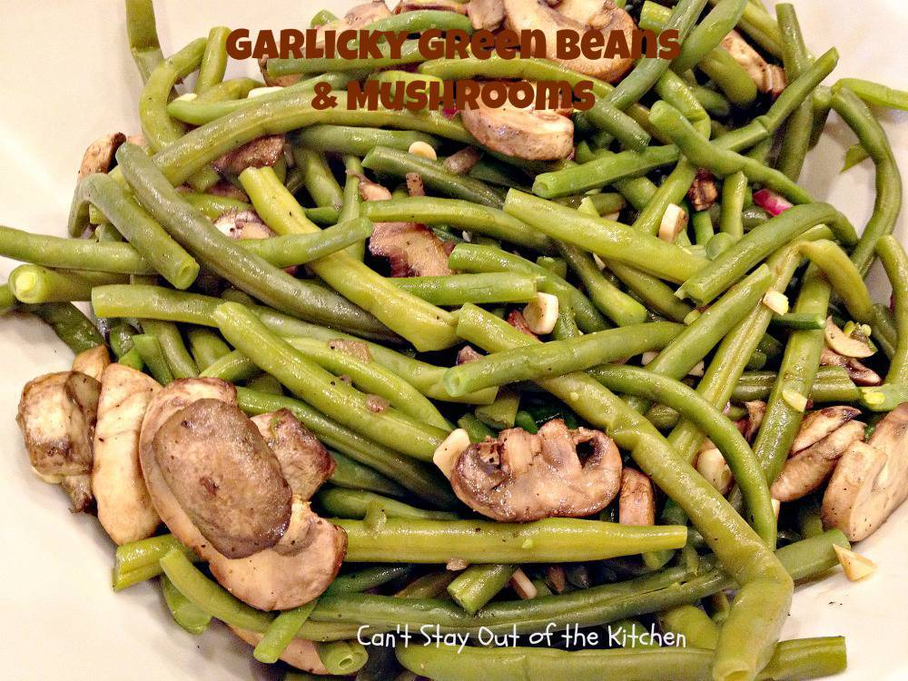 Garlicky Green Beans and Mushrooms - Can't Stay Out of the ...