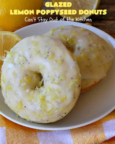 Glazed Lemon Poppyseed Donuts | Can't Stay Out of the Kitchen | these #donuts are awesome! They have #lemon juice & lemon zest in both the donut and icing. Terrific for a weekend or #holiday #breakfast. #poppyseeds #HolidayBreakfast #LemonPoppyseedDonuts #HomemadeDonuts
