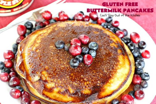 Gluten Free Buttermilk Pancakes | Can't Stay Out of the Kitchen | these amazing #pancakes are so quick & easy to whip up. They're terrific for #holidays or company especially if you need #GlutenFree options. #GlutenFreeButtermilkPancakes #ButtermilkPancakes