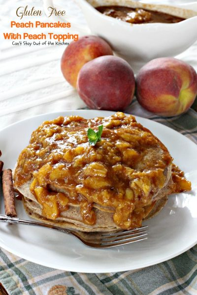 Gluten Free Peach Pancakes with Peach Topping | Can't Stay Out of the Kitchen | healthy #pancake option loaded with fresh #peaches. You will savor every mouthful! #glutenfree
