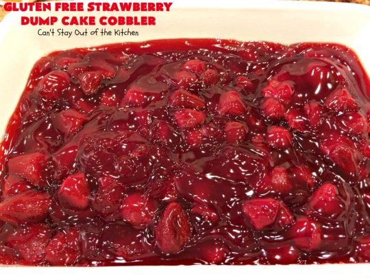 Gluten Free Strawberry Dump Cake Cobbler | Can't Stay Out of the Kitchen | easy & delicious 5-ingredient #dessert #recipe. Terrific #DumpCake for company or #holidays. #GlutenFree #cobbler #StrawberryPieFilling #GlutenFreeStrawberryDumpCakeCobbler #StrawberryCobbler #StrawberryDumpCake