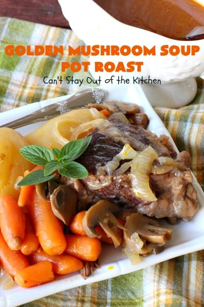 Golden Mushroom Soup Pot Roast | Can't Stay Out of the Kitchen | this #PotRoast #recipe has always been a family favorite. It uses a can of #CampbellsGoldenMushroomSoup which exponentially amps up the flavors & makes this a comfort food entree everyone loves. #beef #BeefPotRoast #potatoes #carrots #GoldenMushroomSoup #GoldenMushroomSoupPotRoast