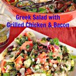 Greek Salad with Grilled Chicken and Bacon | Can't Stay Out of the Kitchen