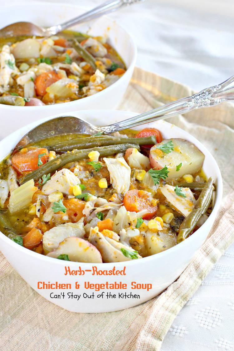 Herb Roasted Chicken And Vegetable Soup Can T Stay Out Of The Kitchen