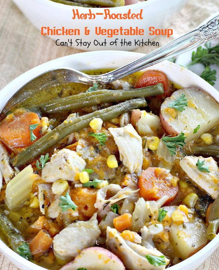 Herb Roasted Chicken and Vegetable Soup | Can't Stay Out of the ...