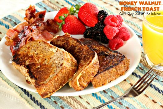 Honey Walnut French Toast | Can't Stay Out of the Kitchen | this is an awesome #FrenchToast #recipe that's terrific for a weekend, company or #holiday #breakfast. It's the ultimate in comfort food. #Christmas #ChristmasBreakfast #HolidayBreakfast #NewYearsDay #NewYearsDayBreakfast#HoneyWalnutFrenchToast