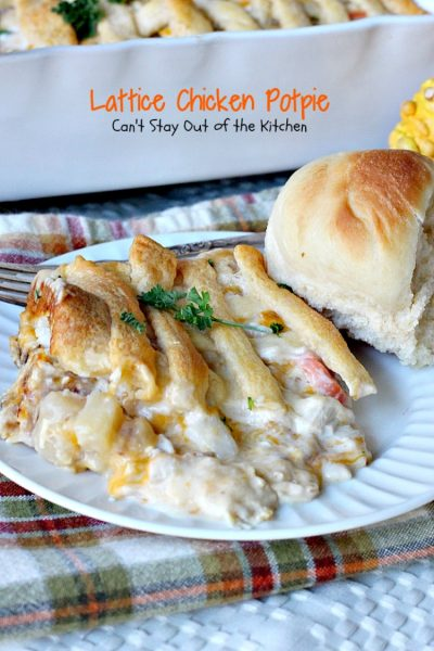 Lattice Chicken Potpie | Can't Stay Out of the Kitchen | fabulous & easy #chicken #potpie includes #veggies #French'sFriedOnions and has a simple crust using #CrescentRolls.