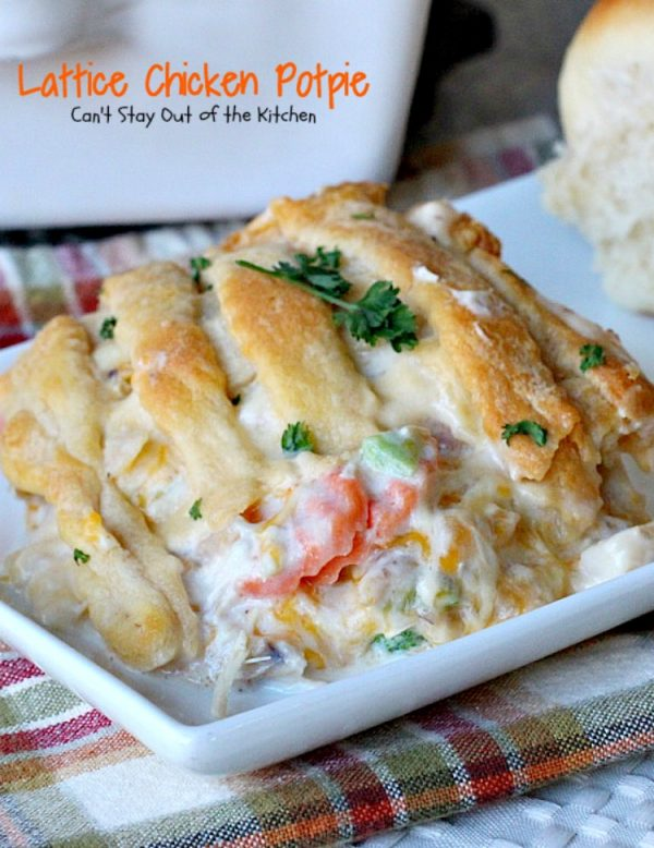 Lattice Chicken Potpie | Can't Stay Out of the Kitchen