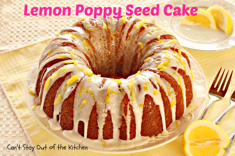 Lemon Poppy Seed Cake - Can't Stay Out of the Kitchen