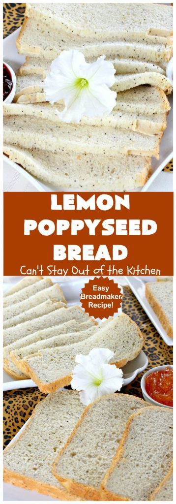 Lemon Poppyseed Bread | Can't Stay Out of the Kitchen | this delicious home-baked #bread is so easy since it's made in the #breadmaker. It's light and fluffy & terrific for #breakfast or dinner. #lemon #poppyseeds #LemonPoppySeedBread