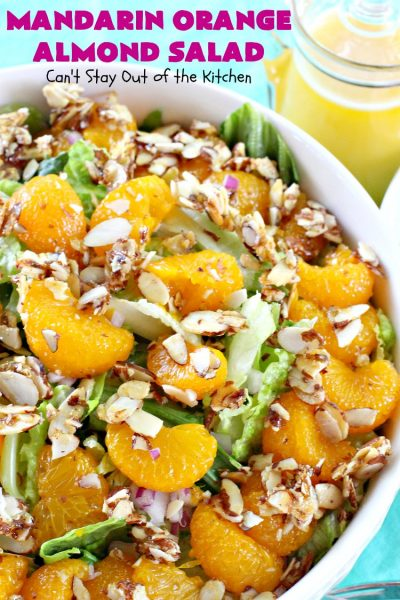 Mandarin Orange Almond Salad | Can't Stay Out of the Kitchen | this delightful #salad uses #MandarinOranges & glazed #almonds. It's festive & easy enough for company or #holiday dinners like #FathersDay. #Oranges #GlutenFree #MandarinOrangeAlmondSalad #MandarinOrangeSalad #Vegan