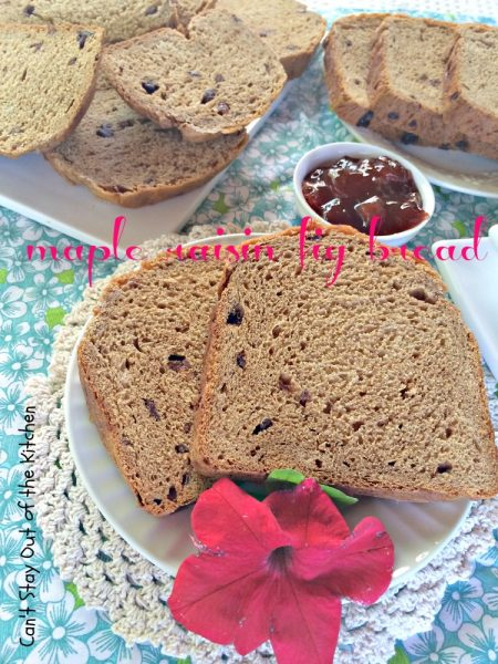 Maple Raisin Fig Bread | Can't Stay Out of the Kitchen