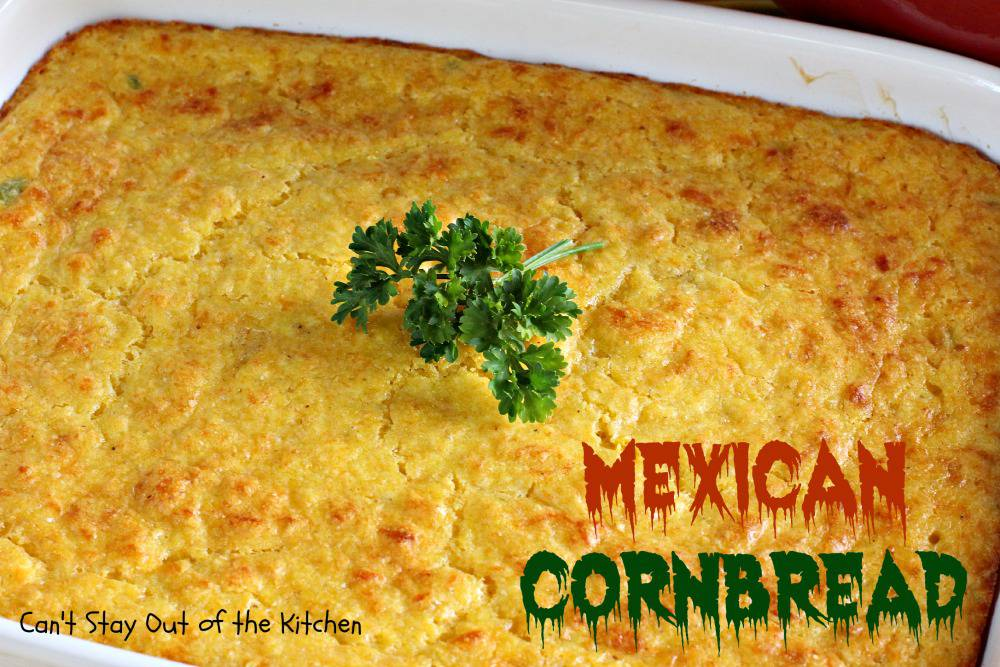 Mexican Cornbread Can T Stay Out Of The Kitchen